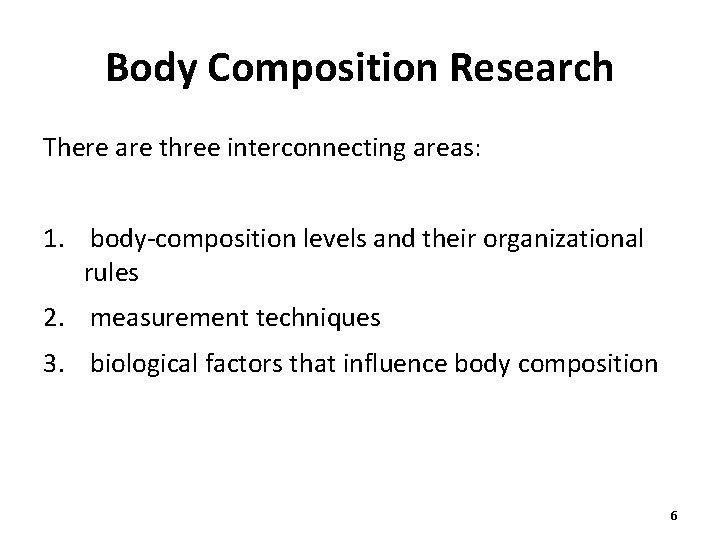 Body Composition Research There are three interconnecting areas: 1. body-composition levels and their organizational