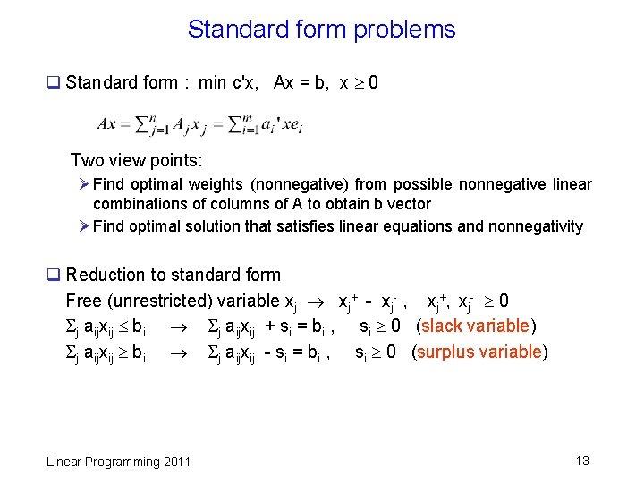 Standard form problems q Standard form : min c'x, Ax = b, x 0
