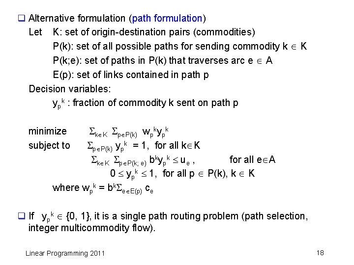 q Alternative formulation (path formulation) Let K: set of origin-destination pairs (commodities) P(k): set