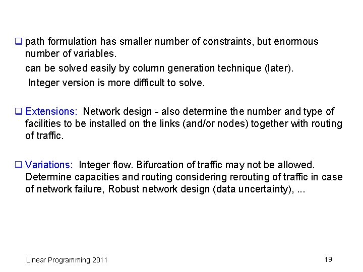 q path formulation has smaller number of constraints, but enormous number of variables. can
