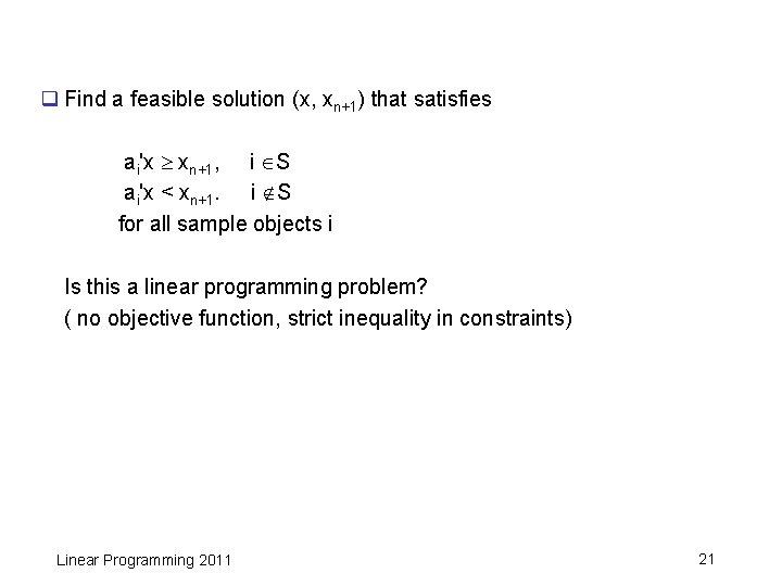 q Find a feasible solution (x, xn+1) that satisfies ai'x xn+1, i S ai'x