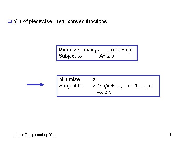 q Min of piecewise linear convex functions Minimize max I=1, …, m (ci'x +