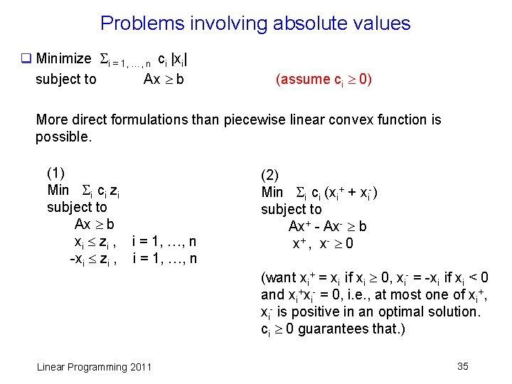 Problems involving absolute values q Minimize i = 1, …, n ci  xi  subject