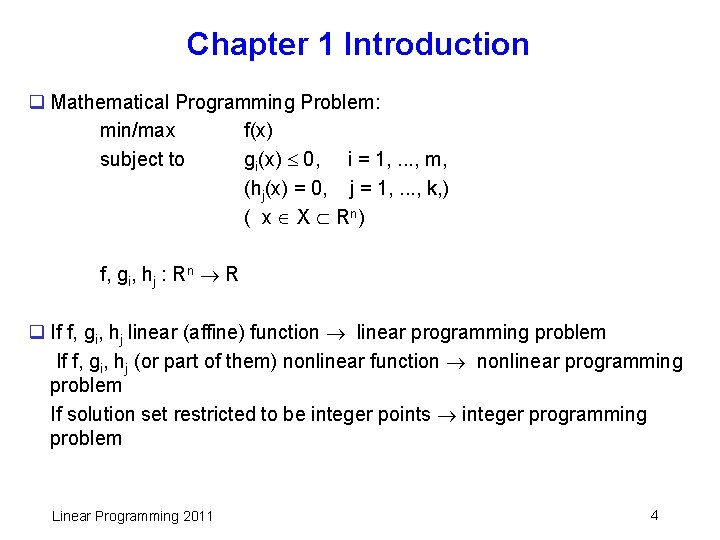 Chapter 1 Introduction q Mathematical Programming Problem: min/max f(x) subject to gi(x) 0, i