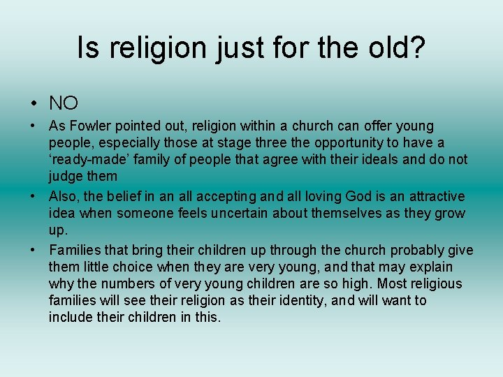 Is religion just for the old? • NO • As Fowler pointed out, religion