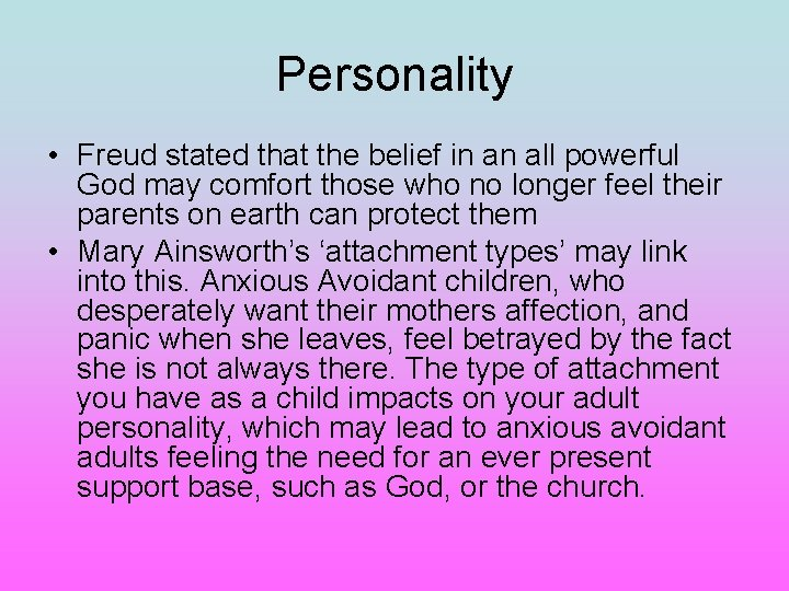 Personality • Freud stated that the belief in an all powerful God may comfort