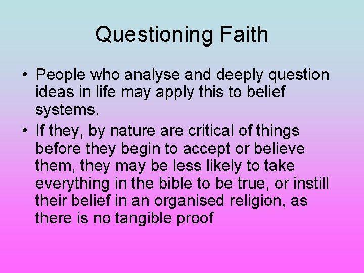 Questioning Faith • People who analyse and deeply question ideas in life may apply