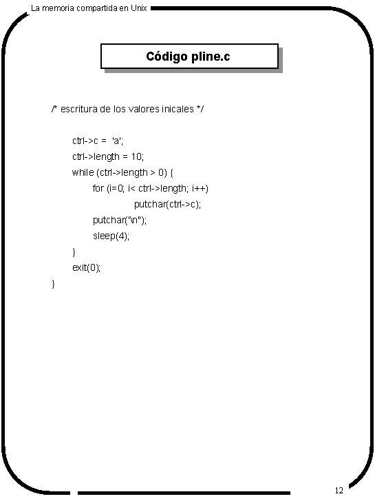 La memoria compartida en Unix Código pline. c /* escritura de los valores inicales