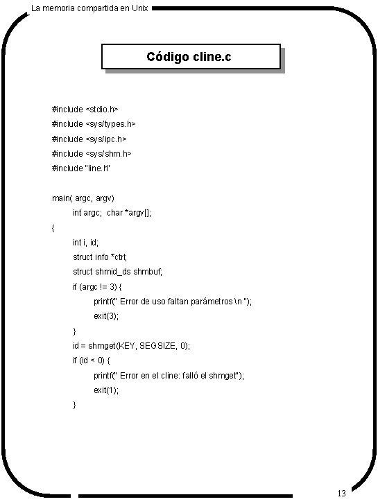 La memoria compartida en Unix Código cline. c #include <stdio. h> #include <sys/types. h>