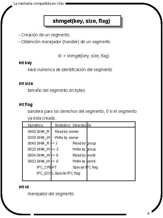 La memoria compartida en Unix shmget(key, size, flag) - Creación de un segmento. -