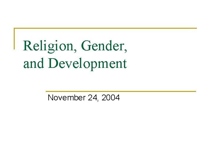 Religion, Gender, and Development November 24, 2004