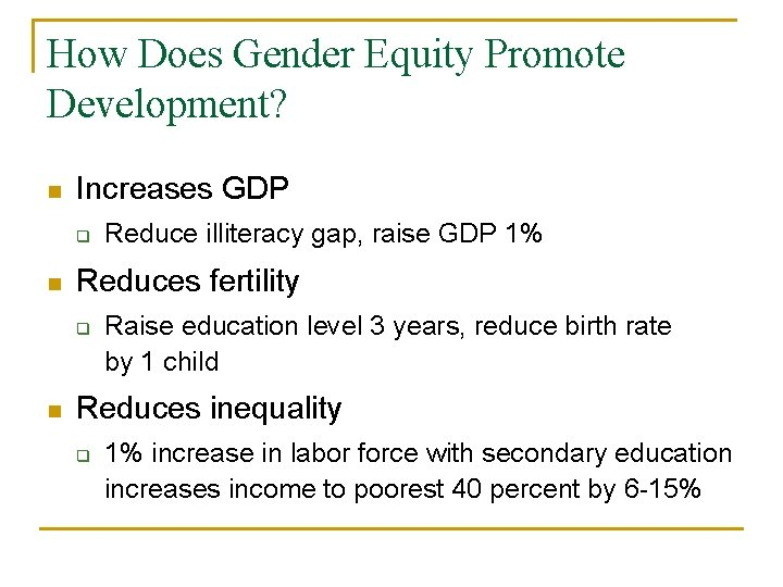 How Does Gender Equity Promote Development? n Increases GDP q n Reduces fertility q