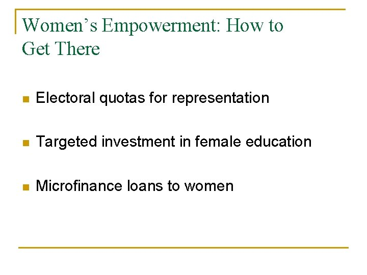 Women's Empowerment: How to Get There n Electoral quotas for representation n Targeted investment