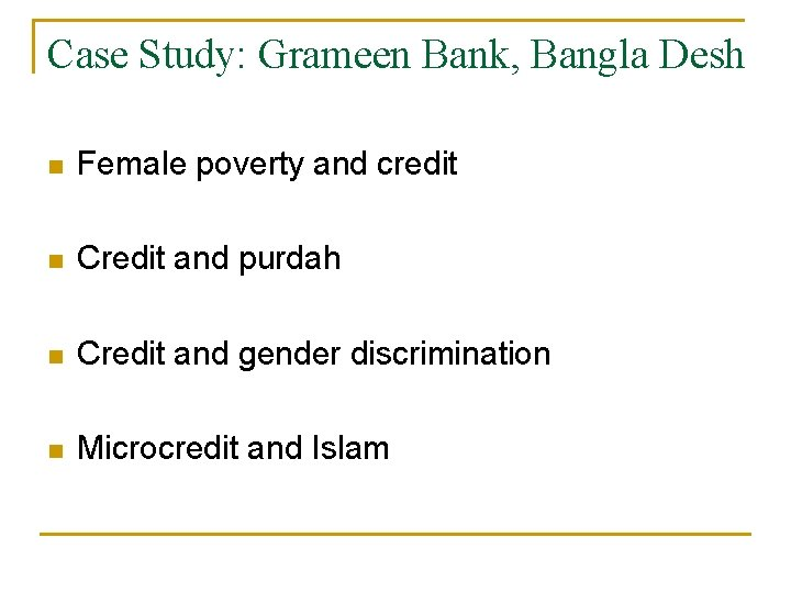Case Study: Grameen Bank, Bangla Desh n Female poverty and credit n Credit and