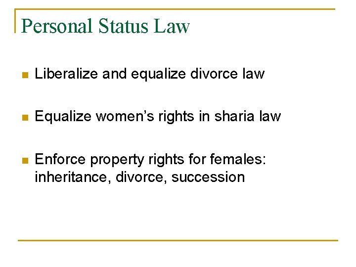 Personal Status Law n Liberalize and equalize divorce law n Equalize women's rights in