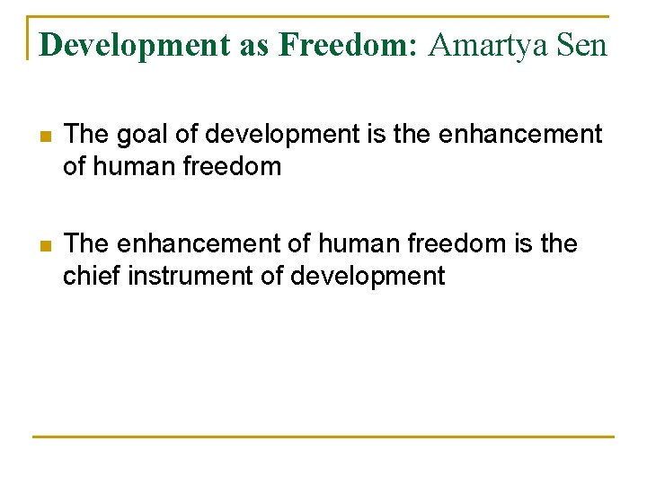 Development as Freedom: Amartya Sen n The goal of development is the enhancement of