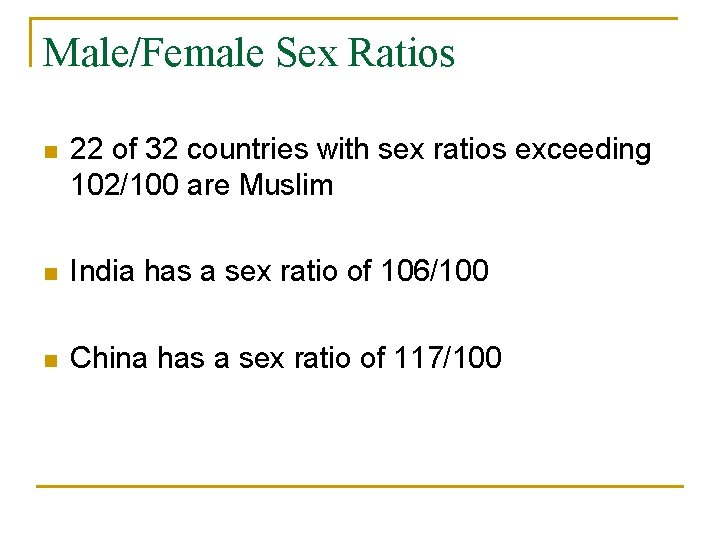 Male/Female Sex Ratios n 22 of 32 countries with sex ratios exceeding 102/100 are