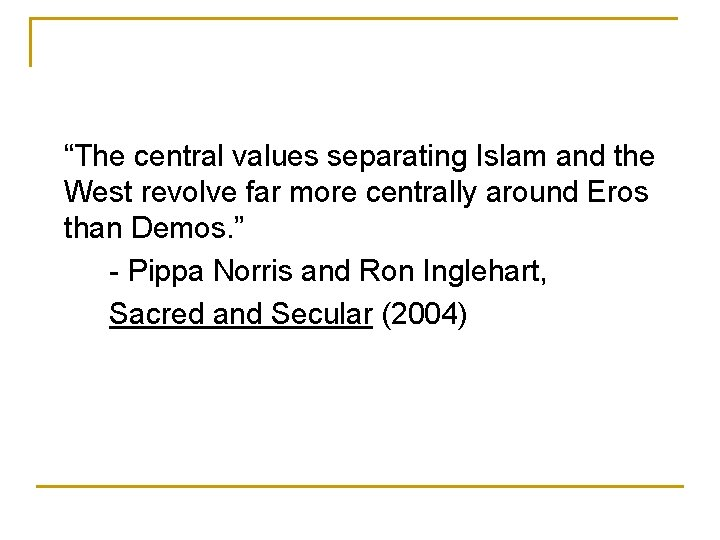 """""""The central values separating Islam and the West revolve far more centrally around Eros"""