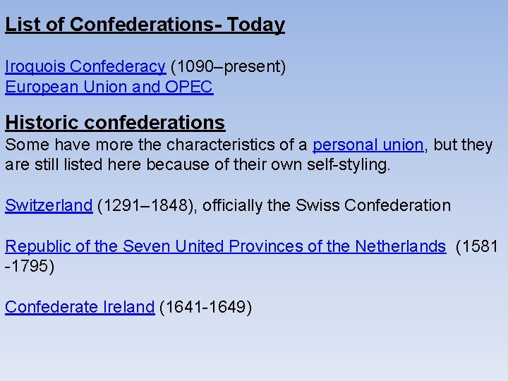 List of Confederations- Today Iroquois Confederacy (1090–present) European Union and OPEC Historic confederations Some
