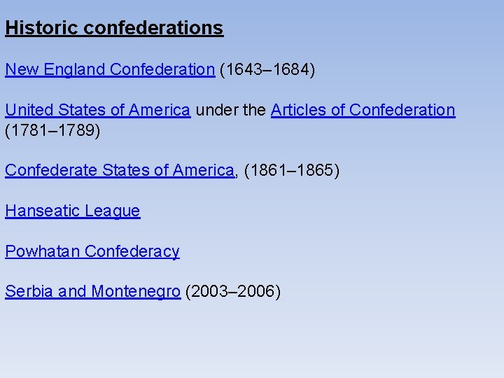 Historic confederations New England Confederation (1643– 1684) United States of America under the Articles
