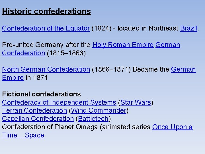 Historic confederations Confederation of the Equator (1824) - located in Northeast Brazil. Pre-united Germany