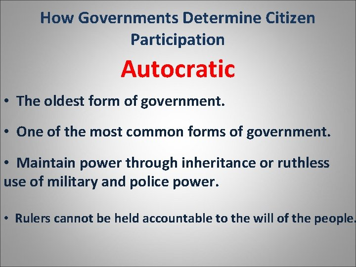 How Governments Determine Citizen Participation Autocratic • The oldest form of government. • One
