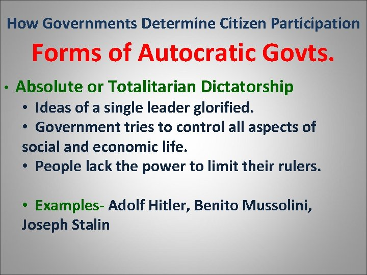 How Governments Determine Citizen Participation Forms of Autocratic Govts. • Absolute or Totalitarian Dictatorship