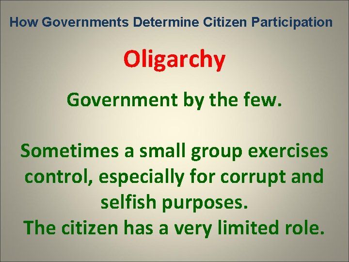 How Governments Determine Citizen Participation Oligarchy Government by the few. Sometimes a small group