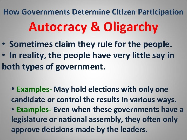 How Governments Determine Citizen Participation Autocracy & Oligarchy • Sometimes claim they rule for