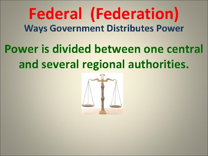 Federal (Federation) Ways Government Distributes Power is divided between one central and several regional