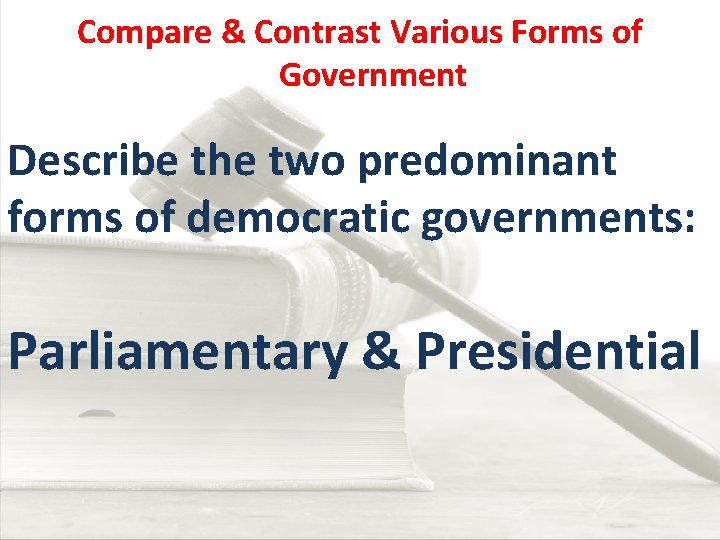 Compare & Contrast Various Forms of Government Describe the two predominant forms of democratic