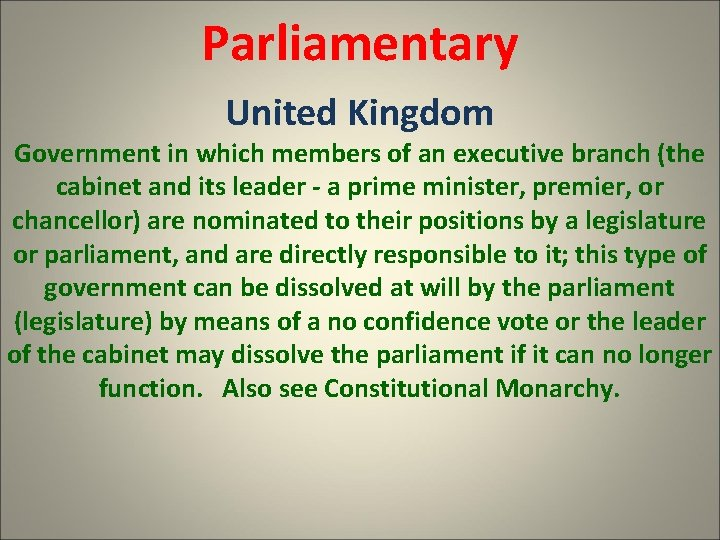 Parliamentary United Kingdom Government in which members of an executive branch (the cabinet and
