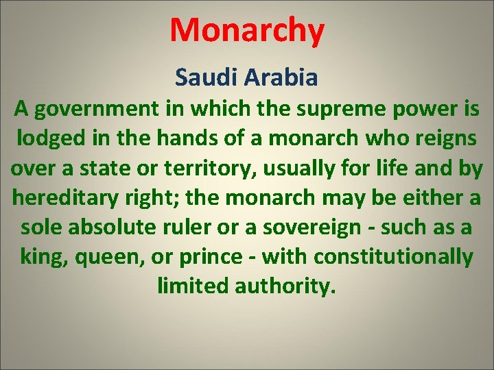 Monarchy Saudi Arabia A government in which the supreme power is lodged in the