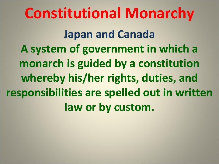 Constitutional Monarchy Japan and Canada A system of government in which a monarch is