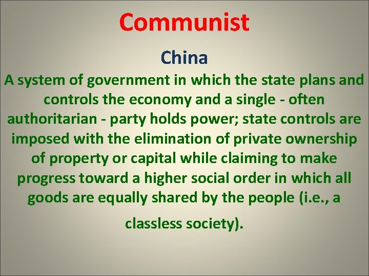 Communist China A system of government in which the state plans and controls the