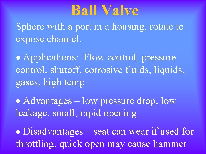 Ball Valve Sphere with a port in a housing, rotate to expose channel. ·