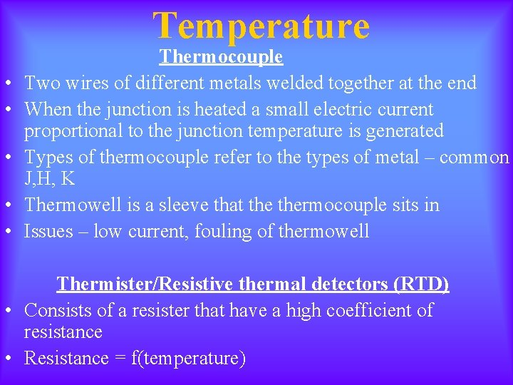 Temperature • • • Thermocouple Two wires of different metals welded together at the