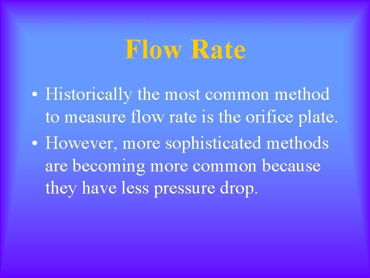 Flow Rate • Historically the most common method to measure flow rate is the