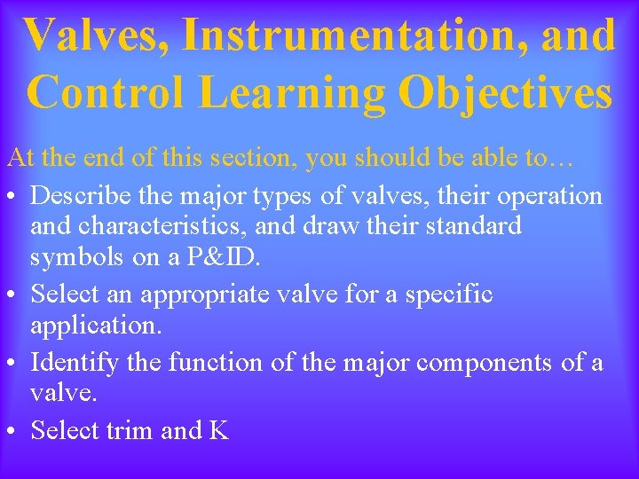 Valves, Instrumentation, and Control Learning Objectives At the end of this section, you should