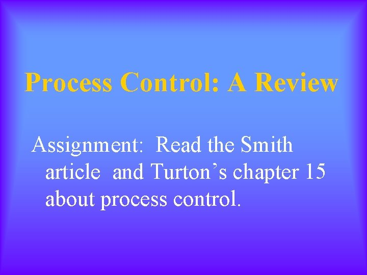 Process Control: A Review Assignment: Read the Smith article and Turton's chapter 15 about