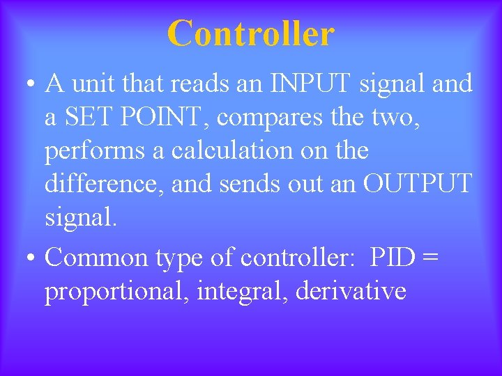 Controller • A unit that reads an INPUT signal and a SET POINT, compares