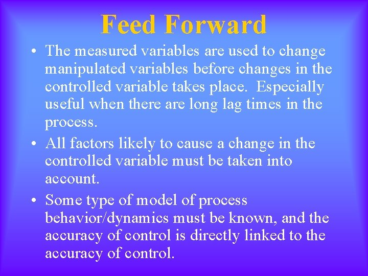 Feed Forward • The measured variables are used to change manipulated variables before changes