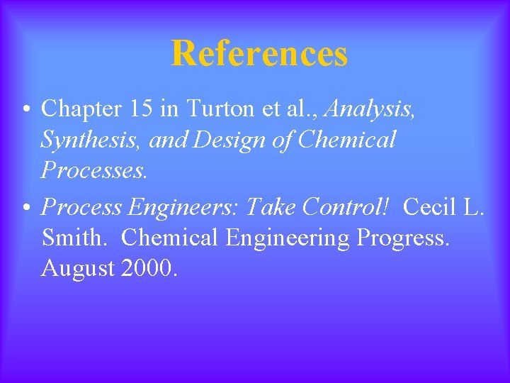 References • Chapter 15 in Turton et al. , Analysis, Synthesis, and Design of