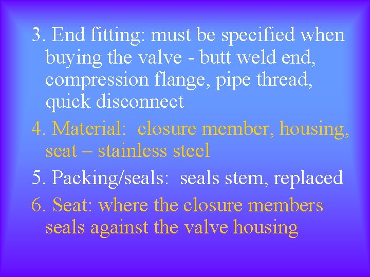 3. End fitting: must be specified when buying the valve - butt weld end,