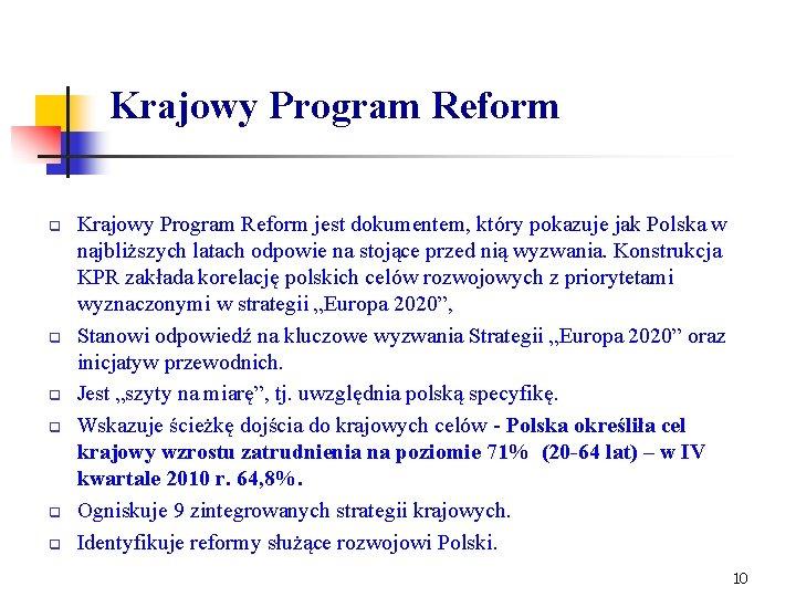 Krajowy Program Reform q q q Krajowy Program Reform jest dokumentem, który pokazuje jak