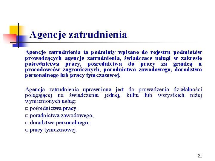 Agencje zatrudnienia to podmioty wpisane do rejestru podmiotów prowadzących agencje zatrudnienia, świadczące usługi w