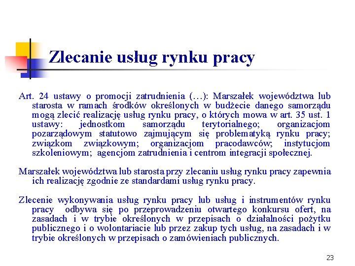 Zlecanie usług rynku pracy Art. 24 ustawy o promocji zatrudnienia (…): Marszałek województwa lub