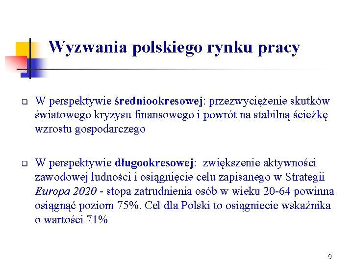 Wyzwania polskiego rynku pracy q q W perspektywie średniookresowej: przezwyciężenie skutków światowego kryzysu finansowego