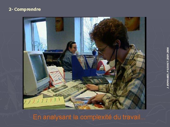 J. BONNARD, P GESSET 2005 -2006 2 - Comprendre En analysant la complexité du