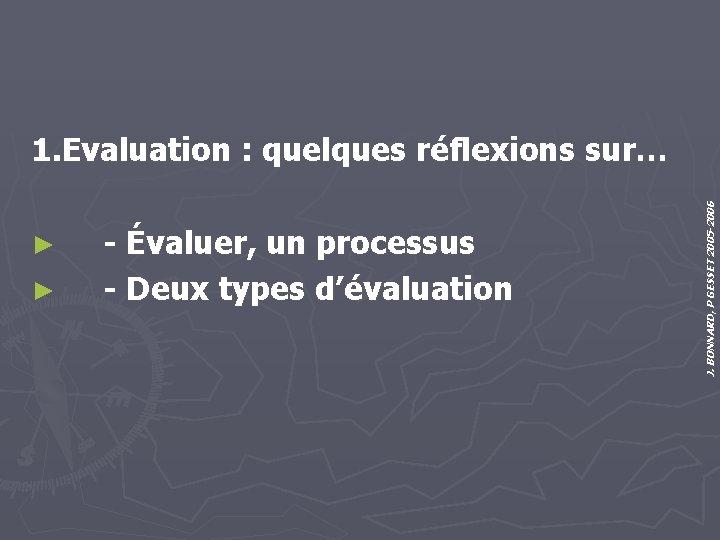 ► ► - Évaluer, un processus - Deux types d'évaluation J. BONNARD, P GESSET